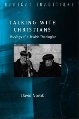 Talking with Christians: Musings of a Jewish Theologian - Radical Traditions (Paperback)