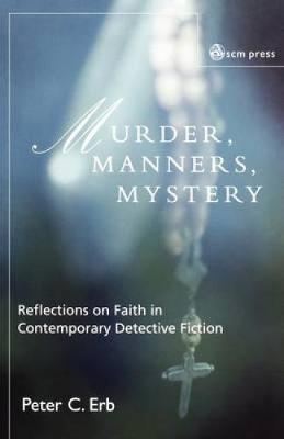 Murder, Manners and Mystery: Reflections on Faith in Contemporary Detective Fiction (Paperback)