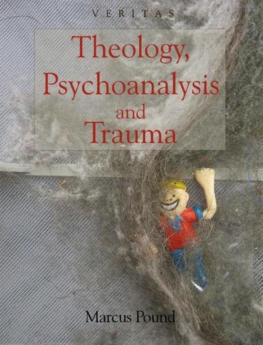 Theology, Psychoanalysis and Trauma (Veritas) (Hardback)