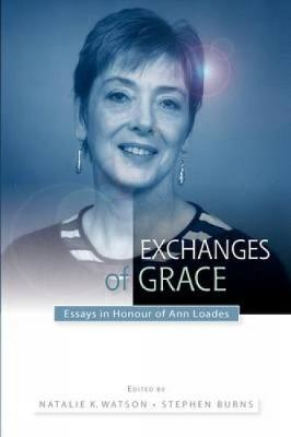 Exchanges of Grace: Essays in Honour of Ann Loades (Paperback)