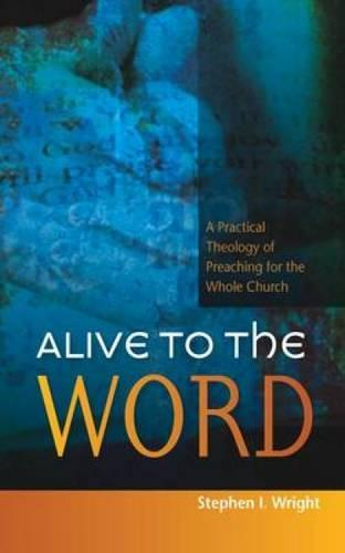 Alive to the Word: A Practical Theology of Preaching for the Whole Church (Paperback)