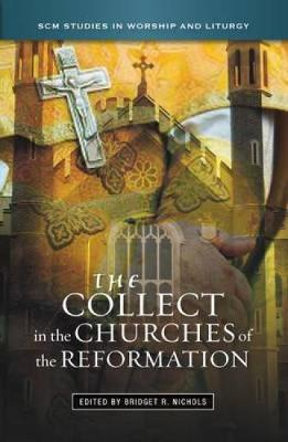 The Collect in the Churches of the Reformation - SCM Studies in Worship & Liturgy Series (Paperback)