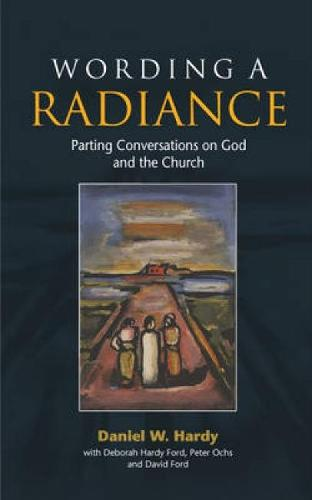 Wording a Radiance: Parting Conversations About God and the Church (Paperback)