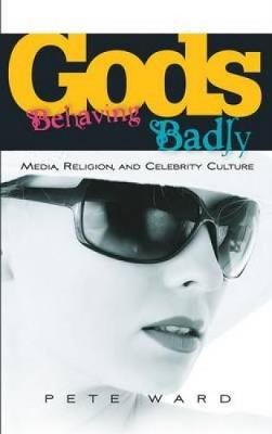 Gods Behaving Badly: Media, Religion and Celebrity Culture (Paperback)