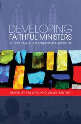 Developing Faithful Ministers: A Theological and Practical Handbook (Paperback)
