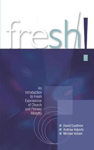 Fresh!: An introduction to Fresh Expressions of Church and Pioneer Ministry (Paperback)