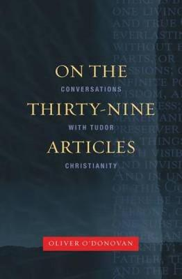 On the Thirty-nine Articles: A Conversation with Tudor Christianity (Paperback)