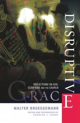Disruptive Grace: Reflections on God, Scripture and the Church (Paperback)