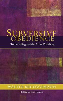 Subversive Obedience: Truth Telling and the Art of Preaching (Paperback)
