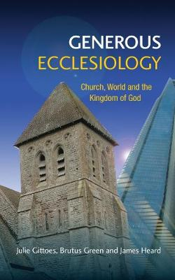 Generous Ecclesiology: Church, World and the Kingdom of God (Paperback)