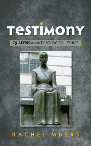 Testimony: Quakerism and Theological Ethics (Paperback)