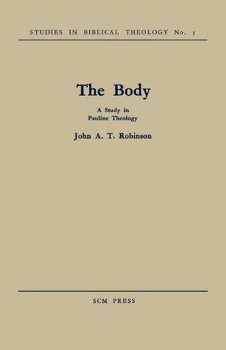 The Body: A Study in Pauline Theology (Paperback)