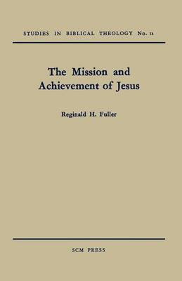 The Mission and Achievement of Jesus: An Examination of the Presuppositions of New Testament Theology (Paperback)