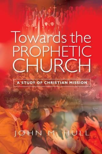 Towards the Prophetic Church: A Study of Christian Mission (Paperback)
