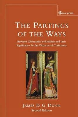 Parting of the Ways: Between Christianity and Judaism and Their Significance for the Character of Christianity (Hardback)