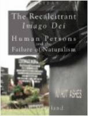 The Recalcitrant Imago Dei: Human Persons and the Failure of Naturalism - Veritas (Hardback)