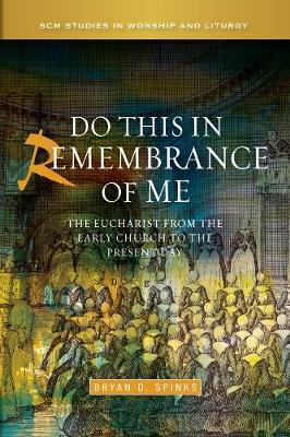 Do this in Remembrance of Me: The Eucharist from the Early Church to the Present Day - SCM Studies in Worship & Liturgy Series (Hardback)