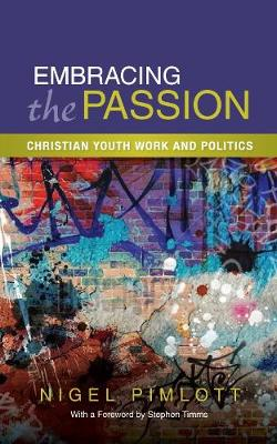 Embracing the Passion: Christian Youthwork and Politics (Paperback)