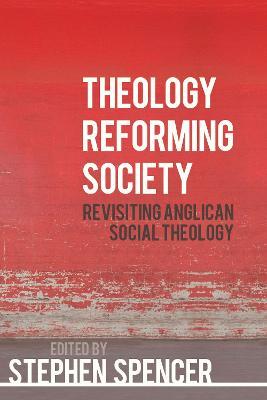 Theology Reforming Society: Revisiting Anglican Social Theology (Paperback)