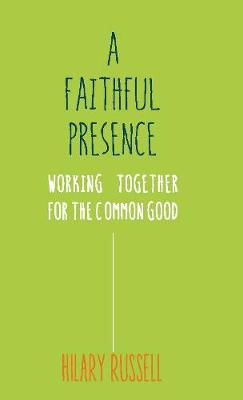 A Faithful Presence: Working Together for the Common Good (Paperback)