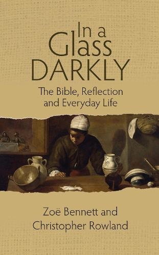 In a Glass Darkly: The Bible, Reflection and Everyday Life (Paperback)