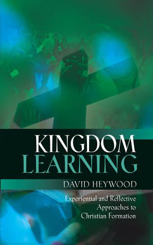Kingdom Learning: Experiential and Reflective Approaches to Christian Formation and Discipleship (Paperback)