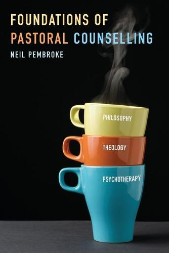 Foundations of Pastoral Counselling: Integrating Philosophy, Theology, and Psychotherapy (Paperback)