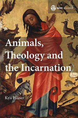Animals, Theology and the Incarnation - SCM Research 1 (Hardback)