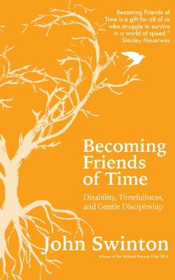 Becoming Friends of Time: Disability, Timefullness, and Gentle Discipleship (Paperback)