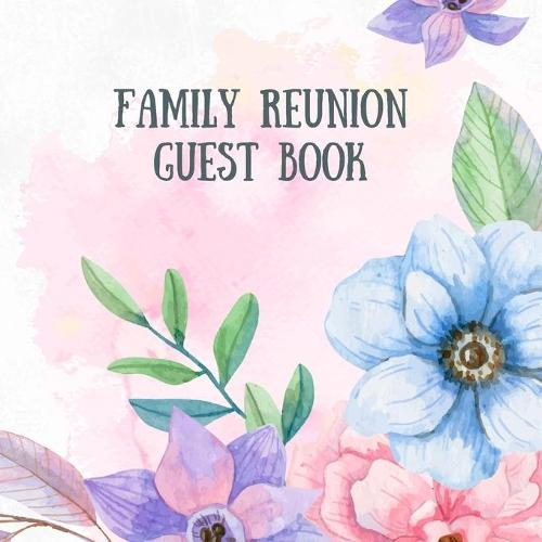 Family Reunion Guestbook: Guest Book For Family Get Together Well Wishes Sign In Guestbook Perfectly sized 8.5 x 8.5 (Paperback)