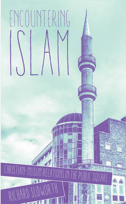Encountering Islam: Christian-Muslim Relations in the Public Square (Paperback)