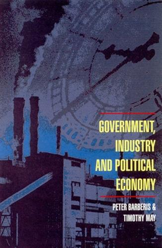 Government, Industry and Political Economy (Paperback)