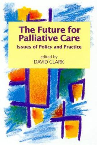 The Future for Palliative Care (Paperback)