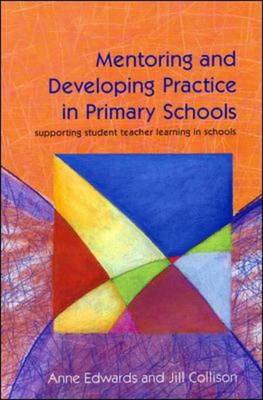 Mentoring and Developing Practise in Primary Schools: Supporting Student Teacher Learning in Schools (Paperback)