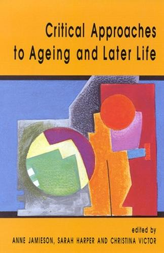 Critical Approaches To Ageing And Later Life (Paperback)