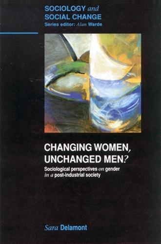 Changing Women, Unchanged Men?: Socialogical Perspectives on Gender in a Post-industrial Society (Paperback)