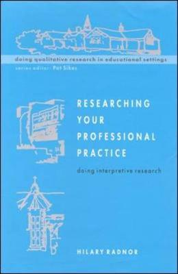 Researching Your Professional Practice: Doing Interpretive Research (Paperback)