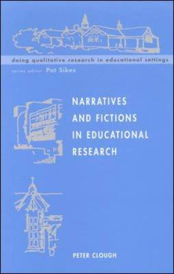 Narratives and Fictions in Educational Research - Doing Qualitative Research in Educational Settings (Hardback)