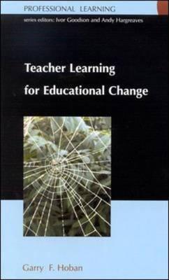 Teacher Learning for Educational Change (Hardback)