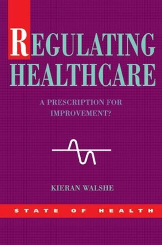 Regulating Healthcare: A Prescription for Improvement? (Paperback)