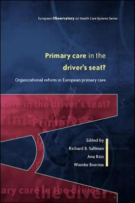Primary Care in the Driver's Seat?: Organizational Reform in European Primary Care - European Observatory on Health Systems & Policies S. (Paperback)