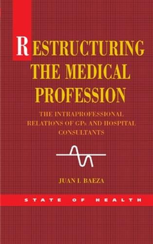 Restructuring the Medical Profession: The Intraprofessional Relations of GPs and Hospital Consultants (Paperback)