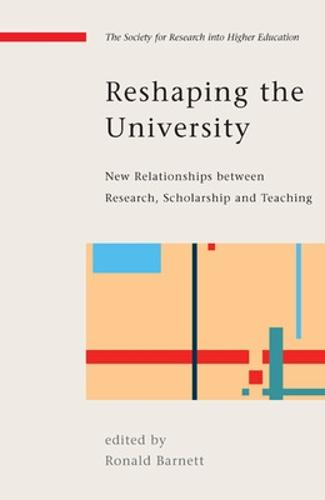 Reshaping the University: New Relationships between Research, Scholarship and Teaching (Paperback)
