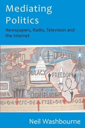 Mediating Politics: Newspapers, Radio, Television and the Internet (Paperback)