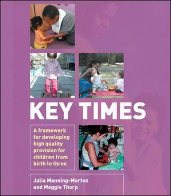 Key Times: A Framework for Developing High Quality Provision for Children from Birth to Three