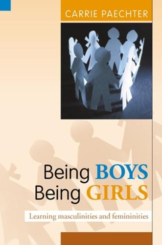 Being Boys; Being Girls: Learning Masculinities and Femininities (Paperback)