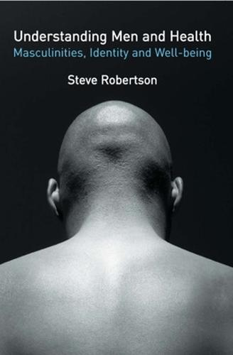 Understanding Men and Health: Masculinities, Identity and Well-being (Paperback)