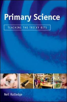 Primary Science: Teaching the Tricky Bits: Teaching the Tricky Bits (Hardback)