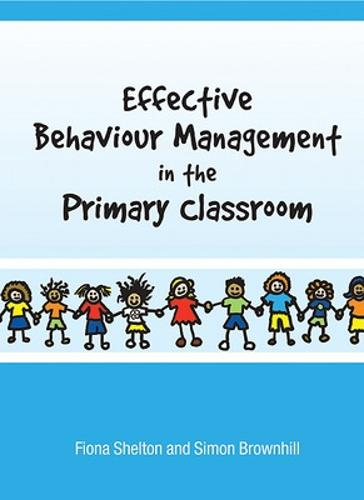 Effective Behaviour Management in the Primary Classroom (Paperback)