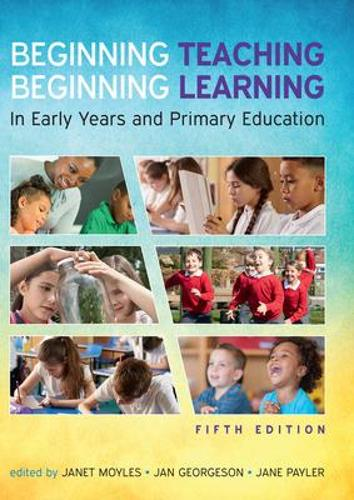 Beginning Teaching, Beginning Learning: In Early Years and Primary Education (Hardback)